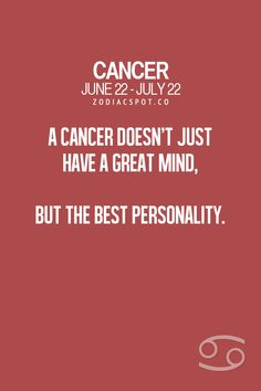 Cancer Zodiac Sign great mind and great personality.