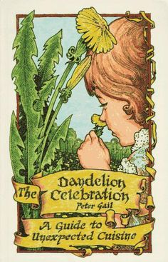 The Dandelion Celebration: A Guide to Unexpected Cuisine by Peter A. Gail. $14.87