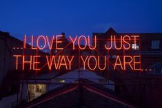 I love you just the way you are...