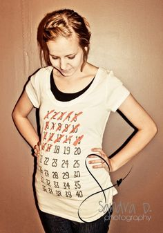 Make a weeks pregnant shirt and mark it off and take photos! Oh my I love this idea!!!!!!
