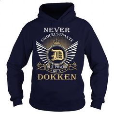 Never Underestimate the power of a DOKKEN - #gift for mom #gift for girls. ORDER NOW => https://www.sunfrog.com/Names/Never-Underestimate-the-power-of-a-DOKKEN-Navy-Blue-Hoodie.html?60505