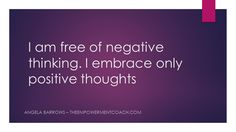 I embrace only positive thoughts