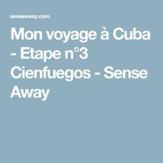 Mon voyage à Cuba - Etape n°3 Cienfuegos - Sense Away