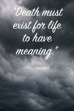 """""""Death must exist for life to have meaning."""" - Book Quotes - Thunderhead by Neal Shusterman Inspirational Quotes From Books, New Quotes, Words Quotes, Short Quotes, Scythe Book, Punk Quotes, Book Qoutes, Favorite Book Quotes, Book Aesthetic"""