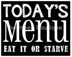Today's Menu Kitchen Art Printable. $5.00, via Etsy.  @Carrie Attebery-Sharp hahaaaa