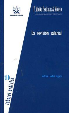 La revisión salarial / Adrián Todolí Signes. -  Valencia : Tirant lo Blanch, 2013