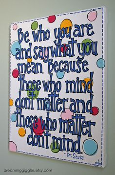 Be Who You Are and Say What You Mean Quote From Dr. Seuss