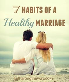 What makes a marriage stand the test of time? Here's 7 habits of a healthy marriage that will help you evaluate your relationship & make changes as needed.