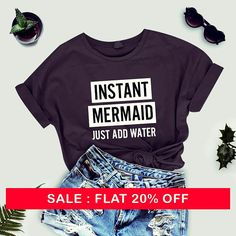 Instant Mermaid Just Add Water -  tshirt funny tees cool tshirt women shirt men tshirt women tee shirt men tshirt women gift men tees ladies by thecozyapparel