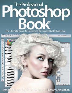 The Professional Photoshop Book - Volume 1 (2013 / UK) Наиболее полное руководство по использованию средств Photoshop CS6