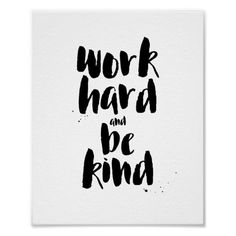 Work hard and be kind - and great things will be yours. Hip typography of great words to live by. Brush-lettered look for a contemporary look. Classic black on white color scheme. Motivational Quotes For Men, Men Quotes, Positive Quotes, Life Quotes, Inspirational Quotes, Dorm Quotes, Funny Quotes, Daily Quotes, Quote Posters