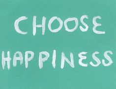 CHOOSE HAPPINESS. And, start with creating your very own Happiness Project.