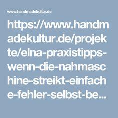 https://www.handmadekultur.de/projekte/elna-praxistipps-wenn-die-nahmaschine-streikt-einfache-fehler-selbst-beheben_87377