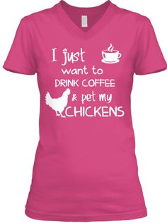 Discover Drink Coffee And Pet My Chickens T-Shirt from Farm n Fancy, a custom product made just for you by Teespring. With world-class production and customer support, your satisfaction is guaranteed. - I Just Want To Drink Coffee Pet My Chickens Pet Chickens, Raising Chickens, Chickens Backyard, Building A Chicken Coop, Diy Chicken Coop, Chicken Signs, Best Egg Laying Chickens, Chicken Lady, Chicken Chick