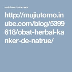 http://mujiutomo.inube.com/blog/5399618/obat-herbal-kanker-de-natrue/