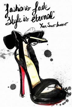 Fashions fade. Style is eternal. ~ Yves Saint Laurent