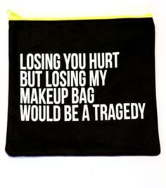 """We've talked about post-breakup haircuts, but sometimes all you need for a flirty fresh start is a swipe of new lipstick or glow-y highlighter. Enter Breakups to Makeup's kicky cosmetic bag. Etched with the phrase """"Losing you hurt but losing my makeup bag would be a tragedy,"""" the canvas tote is sure to keep your beauty routine — and your new priorities — in order."""