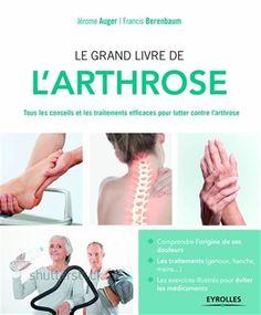 Le grand livre de l'arthrose : le guide indispensable pour soulager efficacement les douleurs liées à l'arthrose / Jérôme Auger, professeur Francis Berenbaum.  Éditions Eyrolles (4).