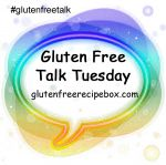 Gluten Free Talk Tuesday – March 31, 2015