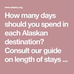 How many days should you spend in each Alaskan destination? Consult our guide on length of stays in specific towns.