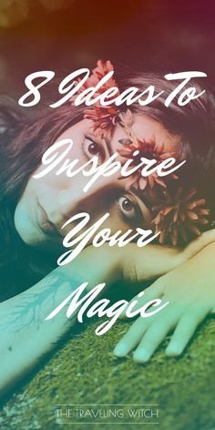 8 Ideas To Inspire Your Magic // Witchcraft // The Traveling Witch