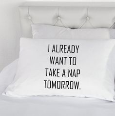 Pillowcase I Already Want to Take a Nap Tomorrow Printed Pillow Case Teenagers Bed 200 Thread Count Cotton Excellent Quality by TheWallStickerComp on Etsy (null) Need Some Sleep, I Love Sleep, Take A Nap, Take That, Cute Surprises, Pillow Quotes, Queen Bedding Sets, How To Stay Awake, Perfect Pillow