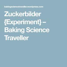 Zuckerbilder {Experiment} – Baking Science Traveller