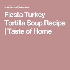 Fiesta Turkey Tortilla Soup Recipe   Taste of Home