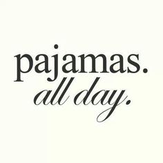 PJS ALL DAY.... LOVE IT!!!