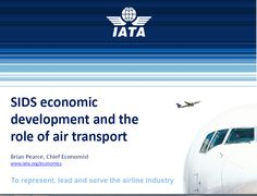 I'd like to share '' SIDS Economic Development and The Role of Air Transport '' presented by Brian Pearce, from IATA.
