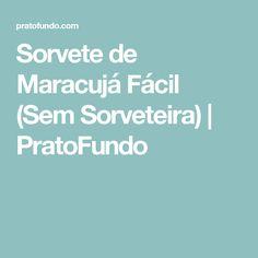 Sorvete de Maracujá Fácil (Sem Sorveteira) | PratoFundo
