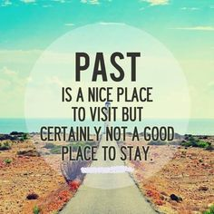 Past place - quotes about life  - inspirational quotes - motivational quotes   - love quotes