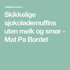 Skikkelige sjokolademuffins uten melk og smør - Mat Pa Bordet