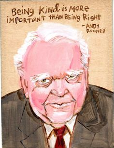 Andy Rooney....Today I  had to deal with someone who should have read this when she got up this morning!