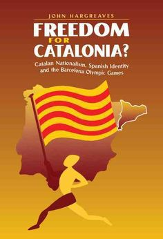 Freedom for Catalonia?: Catalan Nationalism, Spanish Identity and the Barcelona Olympic Games