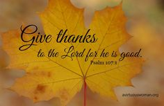 #Thanksgiving -- Give thanks to the Lord for He is good. #scripture