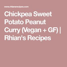 Chickpea Sweet Potato Peanut Curry (Vegan + GF) | Rhian's Recipes