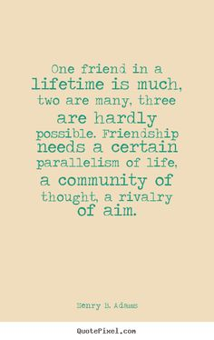 Design custom picture quotes about friendship - One friend in a lifetime is much, two are many,..