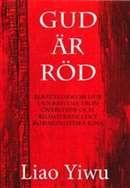 Gud är röd : berättelser om hur den kristna tron överlevde och blomstrade i det kommunistiska Kina / Liao Yiwu ......... #religion #faktaböcker #historia #Kina