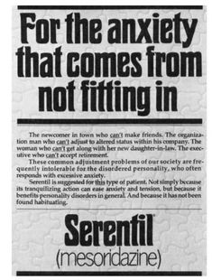 """The 1960s tranquilizer Serentil followed with an ad campaign even more direct in its appeal to improve social performance. """"FOR THE ANXIETY THAT COMES FROM NOT FITTING IN,"""" it empathized."""