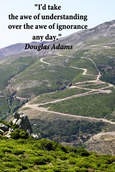 """I'd take the awe of understanding over the awe of ignorance any day.""  Douglas Adams – On image of road in Crete by F. McGinn -- Learning is empowerment.  Explore fifty, pivotal quotes on education and learning at http://www.examiner.com/article/fifty-quotations-inspire-education-and-learning"