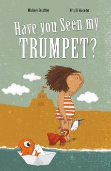 Have You Seen My Trumpet? by Michaël Escoffier | SLJ Review | School Library Journal