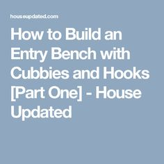 How to Build an Entry Bench with Cubbies and Hooks [Part One] - House Updated