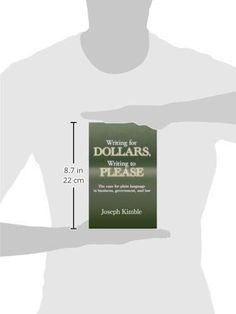 Writing for Dollars, Writing to Please: The Case for Plain Language in Business, Government, and Law