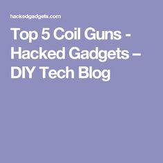 Top 5 Coil Guns - Hacked Gadgets – DIY Tech Blog