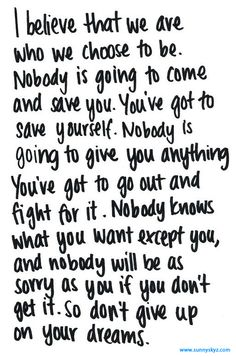 Nobody is going to come and save you. You've got to save yourself.
