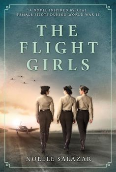 Buy The Flight Girls: A Novel by Noelle Salazar and Read this Book on Kobo's Free Apps. Discover Kobo's Vast Collection of Ebooks and Audiobooks Today - Over 4 Million Titles! I Love Books, New Books, Good Books, Books To Read, Flight Girls, Historical Fiction Books, Historical Romance, Book Girl, Book Lists