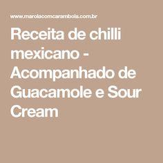 Receita de chilli mexicano - Acompanhado de Guacamole e Sour Cream
