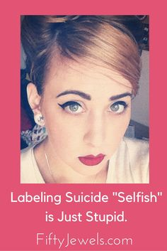 """Labeling Suicide """"Selfish' is Just Stupid. Bipolar disorder is tough to live with. This is one story. #bipolar #mentalillness #depression #mentalhealth"""