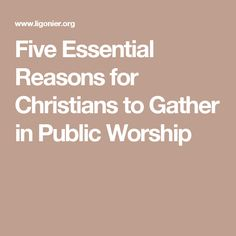 Five Essential Reasons for Christians to Gather in Public Worship